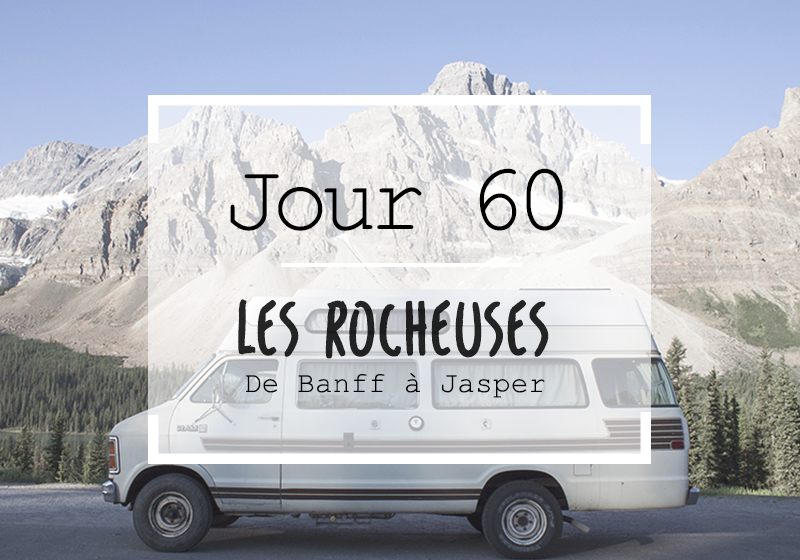 Jour 60 : Rocheuses Canadiennes, nous voilà !